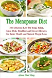 The Menopause Diet: 101 Delicious Low Fat Soup, Salad, Main Dish, Breakfast and Dessert Recipes for Better Health and Natural Weight Loss (Healthy Weight Loss Diets)