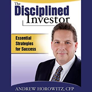 The Disciplined Investor     Essential Strategies for Success              By:                                                                                                                                 Andrew Horowitz CFP                               Narrated by:                                                                                                                                 Andrew Horowitz CFP                      Length: 5 hrs and 33 mins     111 ratings     Overall 3.5