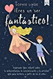 ¡Eres un ser fantástico!: Inspirador libro infantil sobre la...