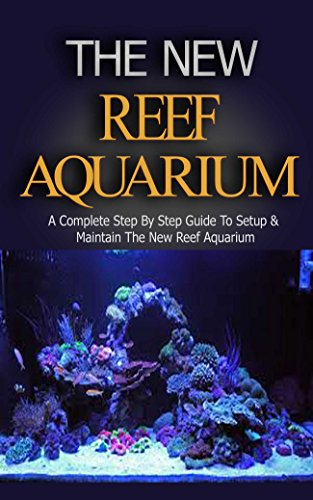 Reef Aquarium: Reef Aquarium Book for Dummies: A Complete Step by Step Setup & Maintenance Guide for Beginners (Reef Aquarium, Reef Aquarium Book, The ... Aquarium Coral, Saltwater Aquarium)