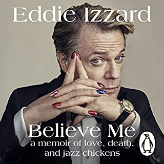 Believe Me     A Memoir of Love, Death and Jazz Chickens              By:                                                                                                                                 Eddie Izzard                               Narrated by:                                                                                                                                 Eddie Izzard                      Length: 14 hrs and 37 mins     161 ratings     Overall 4.6