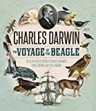 The Voyage of the Beagle: The Illustrated Edition of Charles Darwin s Travel Memoir and Field Journal