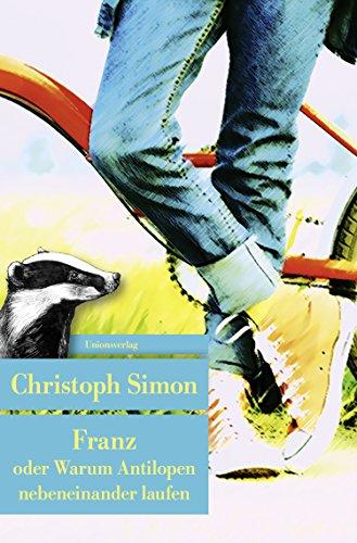 Franz oder Warum Antilopen nebeneinander laufen: Roman (Unionsverlag Taschenbücher)