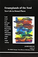 Swamplands of the Soul: New Life in Dismal Places (Studies in Jungian Psychology by Jungian Analysis)