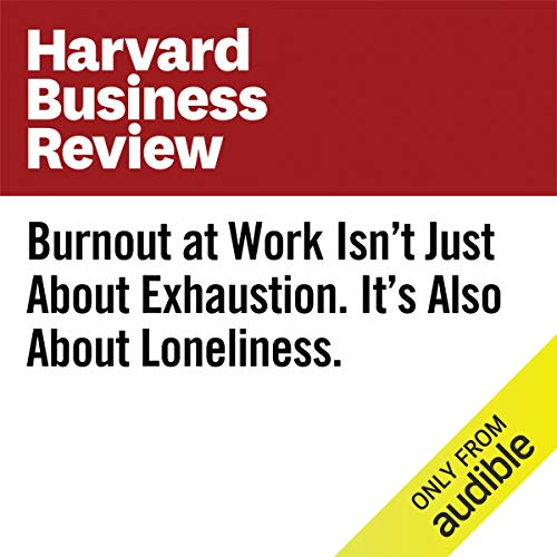 Burnout at Work Isn't Just About Exhaustion. It's Also About Loneliness. audiobook cover art