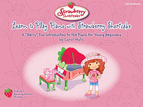 Learn to Play Piano with Strawberry Shortcake: A ''''Berry'''' Fun...