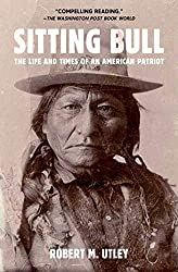 Sitting Bull: The Life and Times of an American Patriot by Robert M. Utley