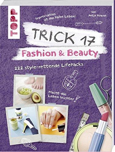 Trick 17 - Fashion & Beauty: 222 style-rettende Lifehacks