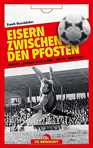Eisern zwischen den Pfosten: Unions Legende Wolfgang