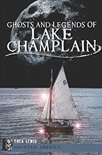 Ghosts and Legends of Lake Champlain (Haunted America)