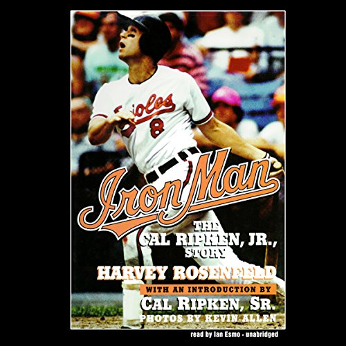 Iron Man     The Cal Ripken, Jr., Story              By:                                                                                                                                 Harvey Rosenfeld                               Narrated by:                                                                                                                                 Ian Esmo                      Length: 11 hrs and 5 mins     2 ratings     Overall 3.5