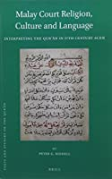 Malay Court Religion, Culture and Language: Interpreting the Qur'an in 17th Century Aceh (Texts and Studies on the Qur'an)