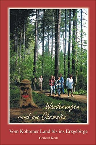 Wanderungen rund um Chemnitz: Die schönsten Ausflugsziele vom Kohrener Land bis zum Erzgebirge: Vom Kohrener Land bis ins Erzgebirge