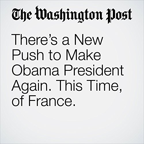 There's a New Push to Make Obama President Again. This Time, of France. copertina