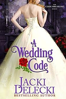 A Wedding Code (The Code Breakers Book 5) by [Jacki Delecki]