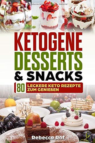 Ketogene Desserts & Snacks: 80 leckere Keto Rezepte zum Genießen,ketogene Snacks,Desserts,Eis,Low Carb Desserts,Ketogene Kuchen,Kekse,Gebäck,Waffeln