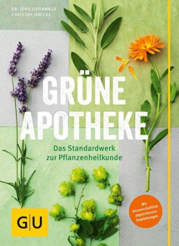Grüne Apotheke: Mit wissenschaftlich abgesicherten Empfehlungen (GU Einzeltitel Gesundheit/Alternativheilkunde)