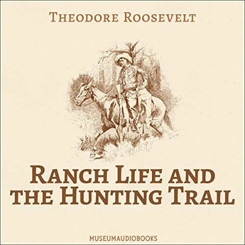 Ranch Life and the Hunting Trail Audiobook By Theodore Roosevelt cover art