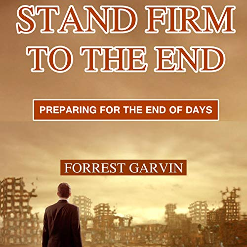 Stand Firm to the End Audiobook By Forrest Garvin cover art