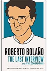Roberto Bolano: The Last Interview: And Other Conversations (The Last Interview Series) Kindle Edition