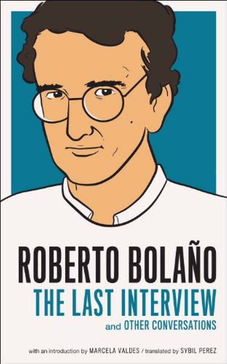 維持する鎖半円Roberto Bolano: The Last Interview: And Other Conversations (The Last Interview Series) (English Edition)
