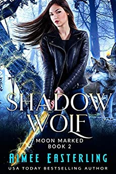 Shadow Wolf (Moon Marked Book 2) by [Aimee Easterling]