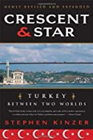 Crescent and Star: Turkey Between Two Worlds by Stephen Kinzer(2008-09-16)