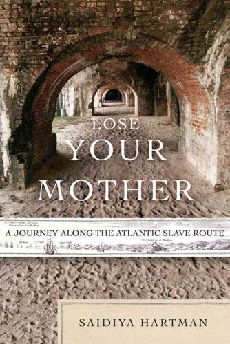 Lose Your Mother: A Journey Along the Atlantic Slave Route (English Edition)