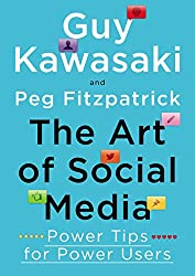 The Art of Social Media: Power Tips for Power Users by Guy Kawasaki and Peg Fitzpatrick