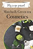 My recipe journal Matcha and Green tea Cosmetics: 100 ready-to-fill sheets to record all your DIY Matcha and Green Tea recipes - 15.4 x 22.8 (Well being and personnal developpement)