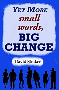 Yet More small words, BIG CHANGE by [David Straker]