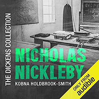 Nicholas Nickleby     The Dickens Collection: Original Audio Show              By:                                                                                                                                 Charles Dickens                               Narrated by:                                                                                                                                 Kobna Holdbrook-Smith                      Length: 36 hrs and 20 mins     139 ratings     Overall 4.4
