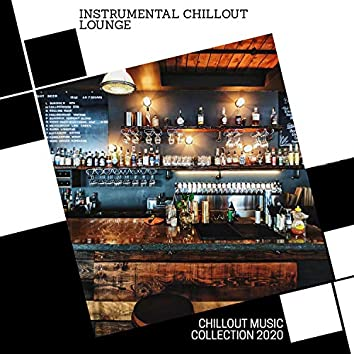 Instrumental Chillout Lounge - Chillout Music Collection 2020