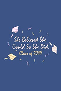 She Believed She Could So She Did Class of 2019: Blank Lined Notebook. Empowering feminist graduation gift for teen girls, women, her. Perfect present for a High School or College graduate