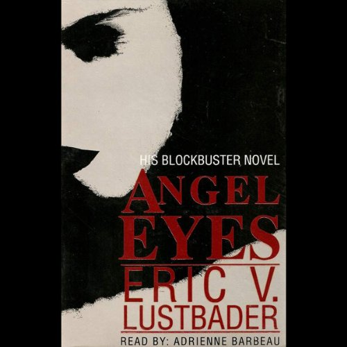 Angel Eyes                   By:                                                                                                                                 Eric V. Lustbader                               Narrated by:                                                                                                                                 Adrienne Barbeau                      Length: 2 hrs and 45 mins     4 ratings     Overall 3.5