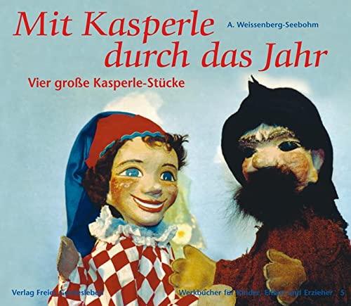 Mit Kasperle durch das Jahr: Vier grosse Kasperle-Stücke (Werkbücher für Kinder, Eltern und Erzieher)