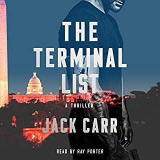 The Terminal List     A Thriller              By:                                                                                                                                 Jack Carr                               Narrated by:                                                                                                                                 Ray Porter                      Length: 12 hrs and 3 mins     26 ratings     Overall 4.5