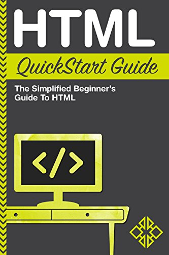 HTML QuickStart Guide:  The Simplified Beginner's Guide To HTML