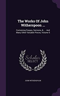 The Works of John Witherspoon ...: Containing Essays, Sermons, &. ... and Many Other Valuable Pieces, Volume 5