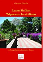 Learn Sicilian: A Comprehensive, Interactive Course / Mparamu Lu Sicilianu