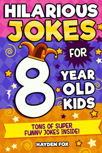 Hilarious Jokes For 8 Year Old Kids: An Awesome LOL Joke Book For Kids Filled With Tons of Tongue Twisters, Rib Ticklers, Side Splitters and Knock Knocks (Hilarious Jokes for Kids)