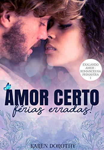 Amor certo férias erradas! (Exalando Amor - Romances na Primavera Livro 1)