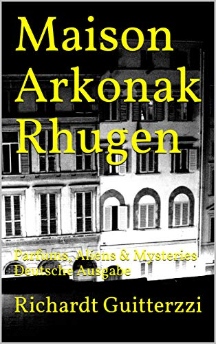Maison Arkonak Rhugen: Parfums, Aliens & Mysteries Deutsche Ausgabe (German Edition)