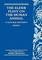 The Elder Pliny On The Human Animal: Natural History Book 7 (Clarendon Ancient History) (Book v)