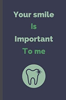 Your Smile Is Important To Me: Dentist Notebook / Journal (6