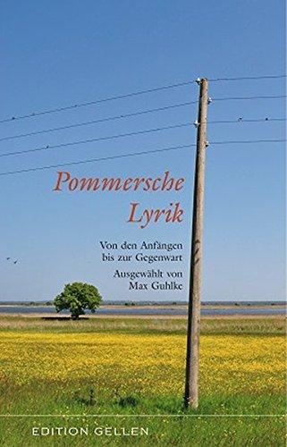 Pommersche Lyrik: Von den Anfängen bis zur Gegenwart. Ausgewählt von Max Guhlke (Edition Gellen)