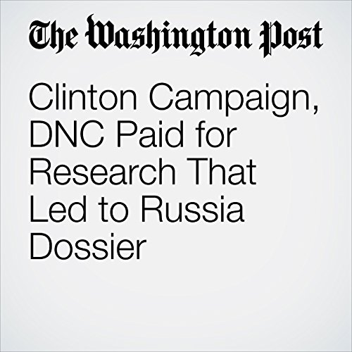 Clinton Campaign, DNC Paid for Research That Led to Russia Dossier copertina