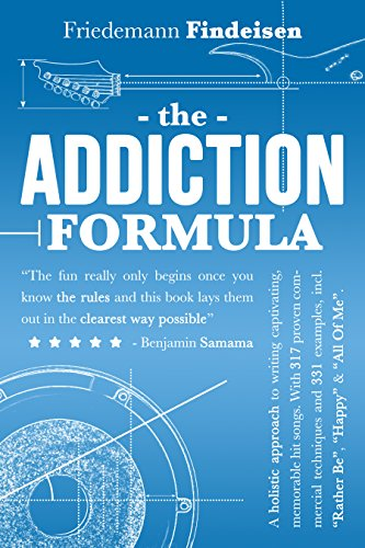 The Addiction Formula: A holistic approach to writing captivating, memorable hit songs. With 317 proven commercial techniques and 331 examples. (Holistic Songwriting Book 1) (English Edition)