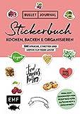 Bullet Journal – Stickerbuch: Kochen, Backen & Organisieren: 500 Sprüche, Etiketten und Motive für Food-Lover –Ideal zum Dekorieren von ... Alle Aufkleber mit beschreibbarer...