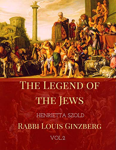 The Legend of the Jews: History of Bible Times and Characters from Joseph to the Exodus  Pseudepigraphical Apocrypha Haggadah (Volume Book 2) (English Edition)